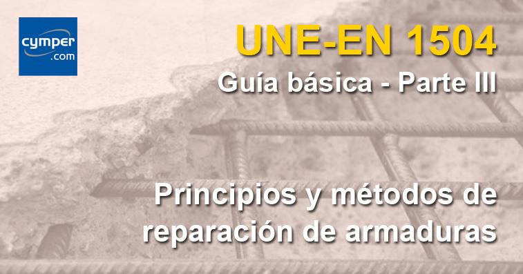 Guía básica de la norma UNE-EN 1504 - ( Parte III ) - Reparación de armaduras