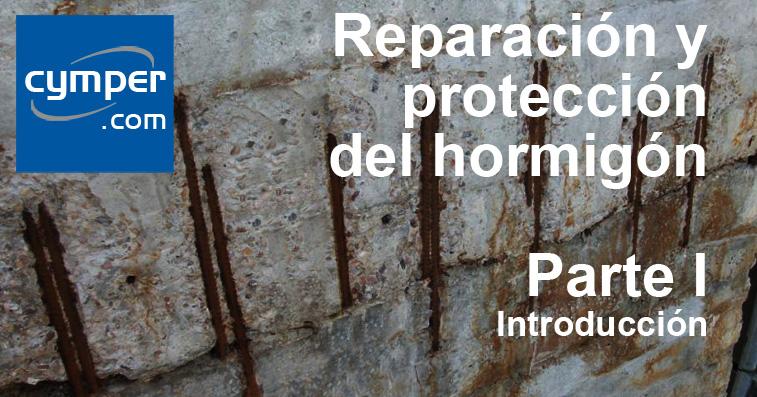 Reparación y protección del hormigón ( Parte I ) - Introducción