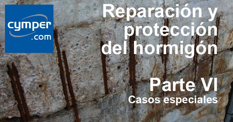 Reparación y protección del hormigón ( Parte VI ) - Casos especiales