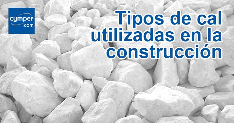 Aplicaciones generales de la cal.Tipos de cal utilizadas en la construcción