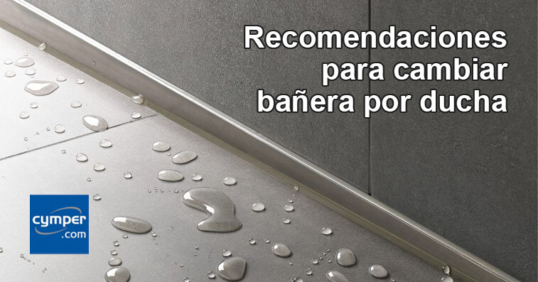 Recomendaciones para cambiar ba era por ducha cymper for Cambiar banera por plato